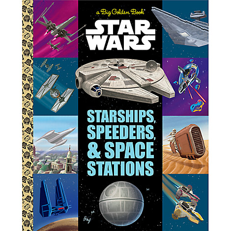 Starships, Speeders & Space Stations Big Golden Book - Star Wars