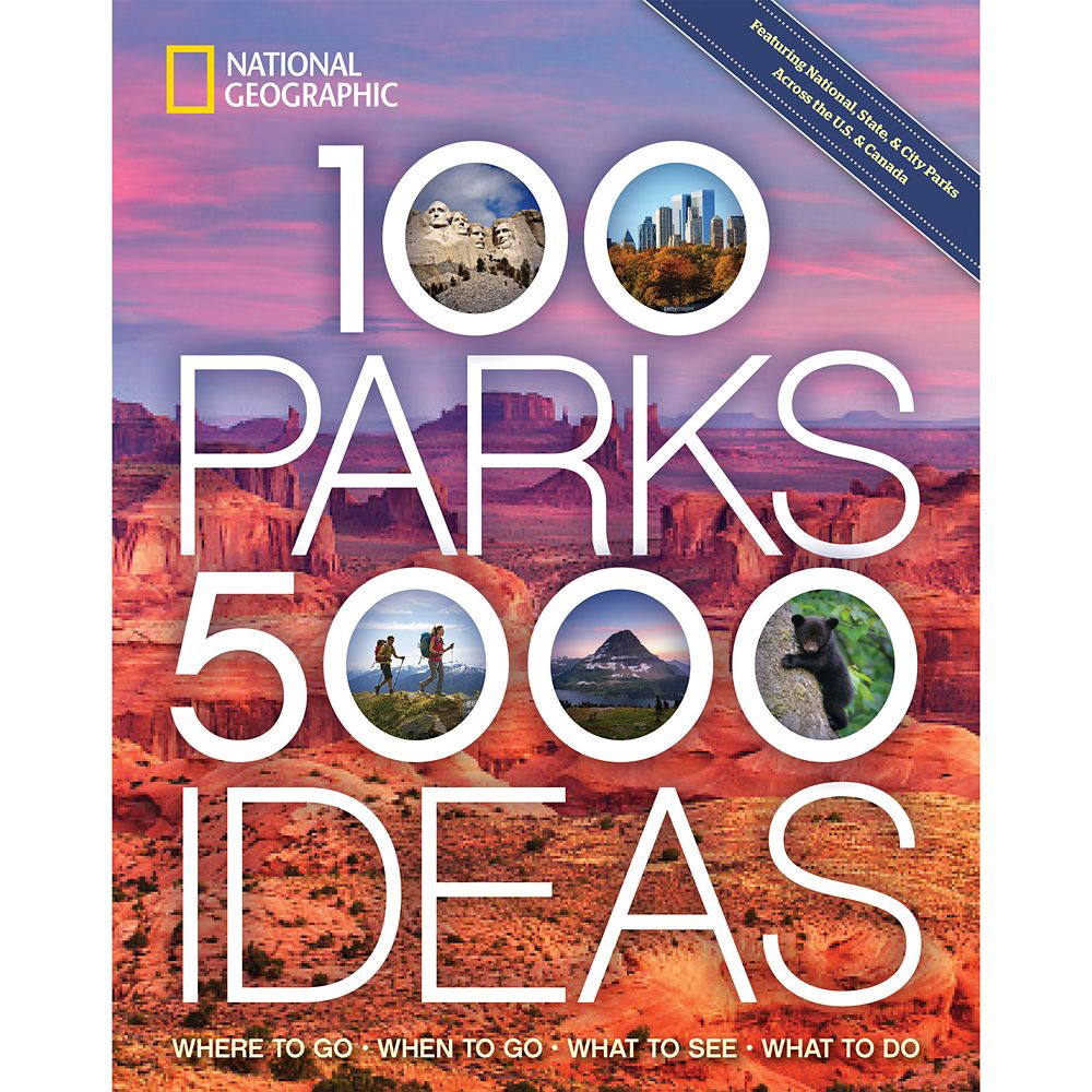 100 Parks, 5,000 Ideas: Where to Go, When to Go, What to See, What to Do Book – National Geographic
