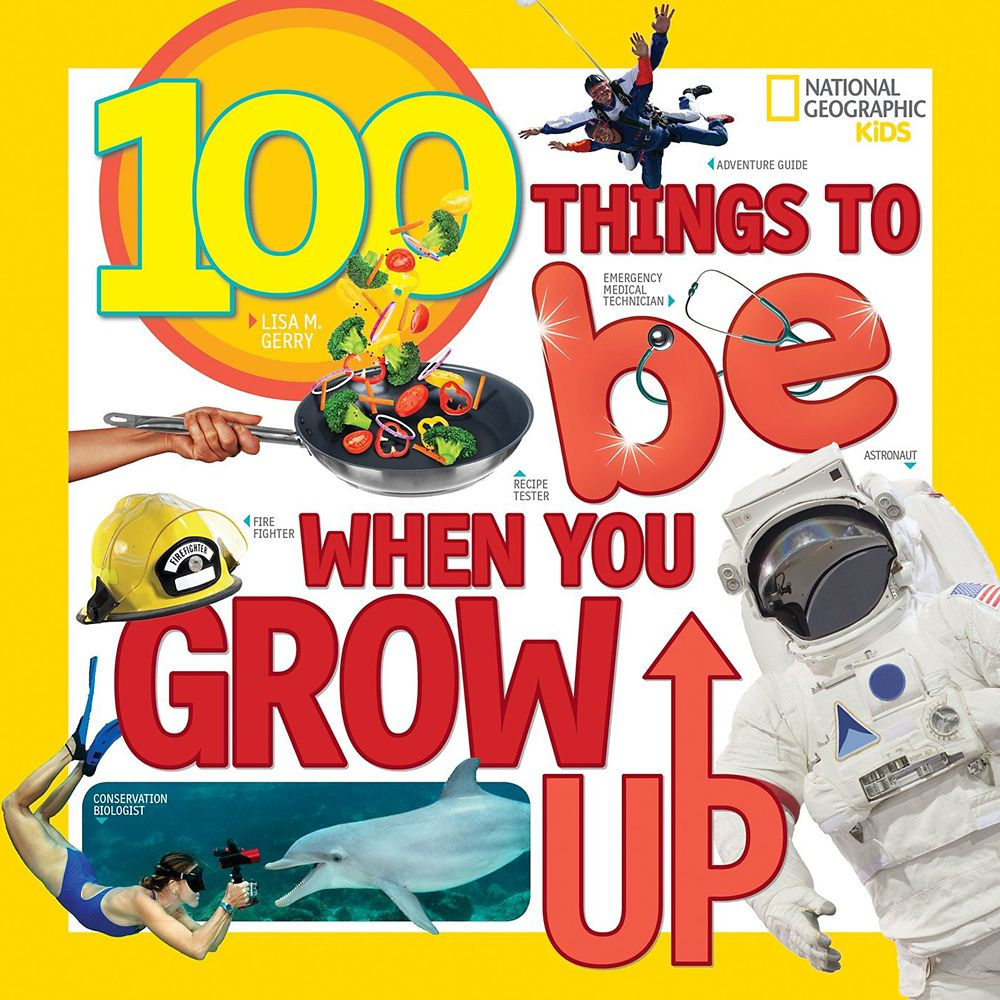 100 Things to Be When You Grow Up Book – National Geographic
