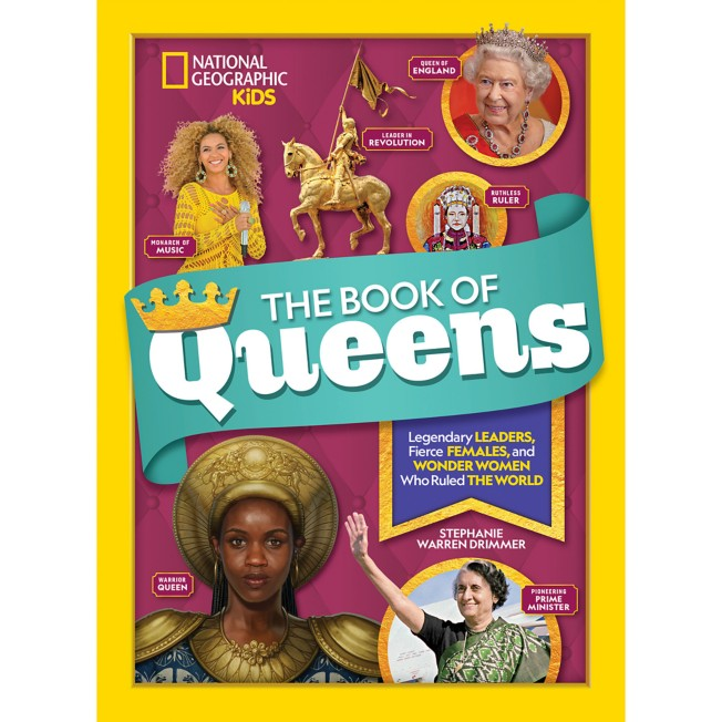 The Book of Queens: Legendary Leaders, Fierce Females, and More Wonder Women Who Ruled the World – National Geographic