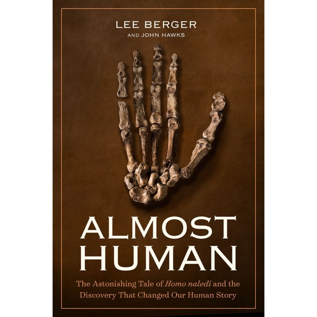 Almost Human: The Astonishing Tale of Homo Naledi and the Discovery that Changed Our Human Story Book – National Geographic