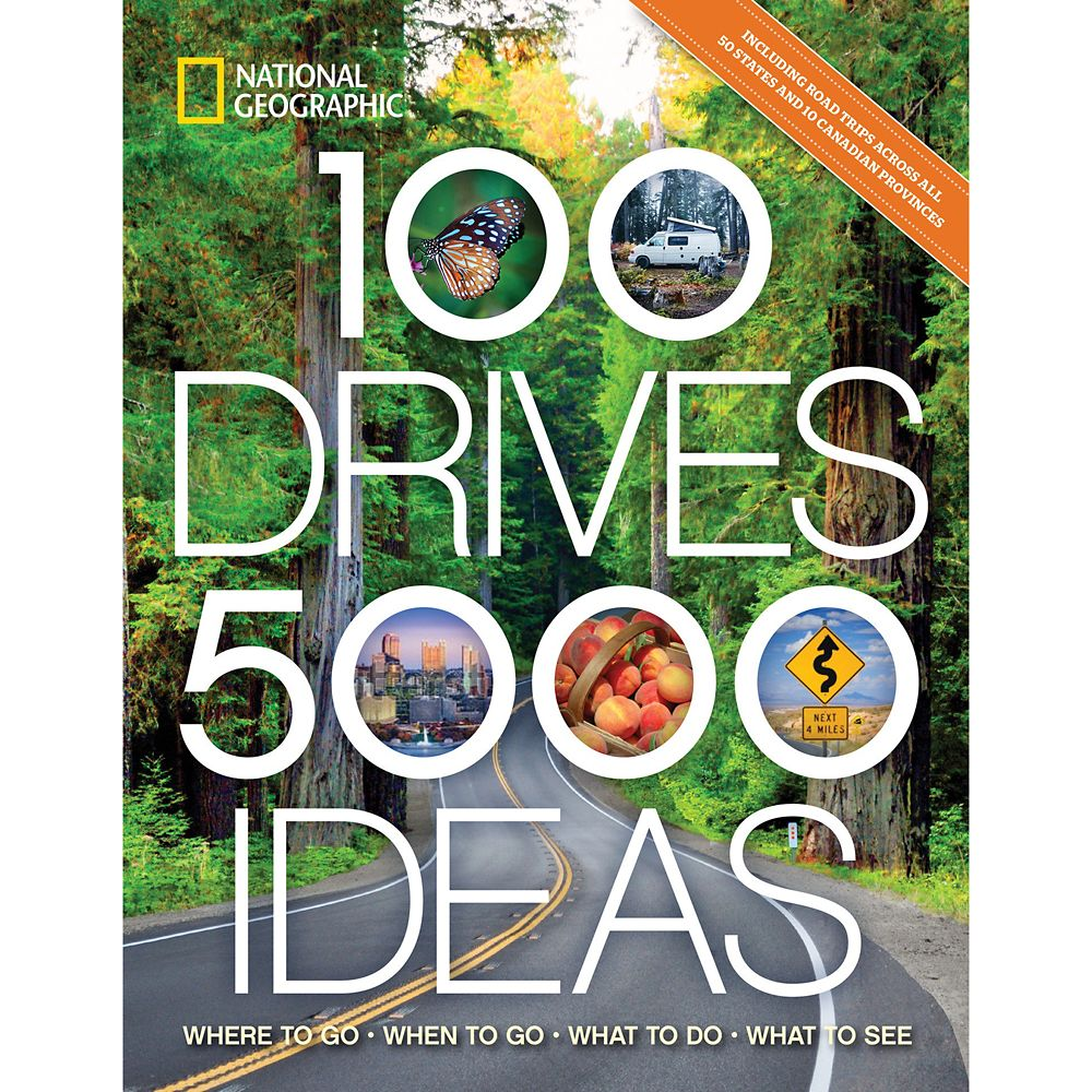 100 Drives, 5,000 Ideas: Where to Go, When to Go, What to Do, What to See Book – National Geographic