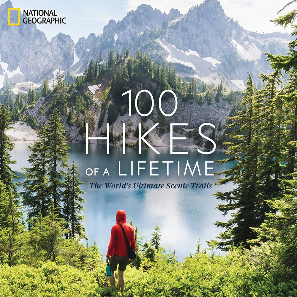 100 Hikes of a Lifetime: The World's Ultimate Scenic Trails Book – National Geographic
