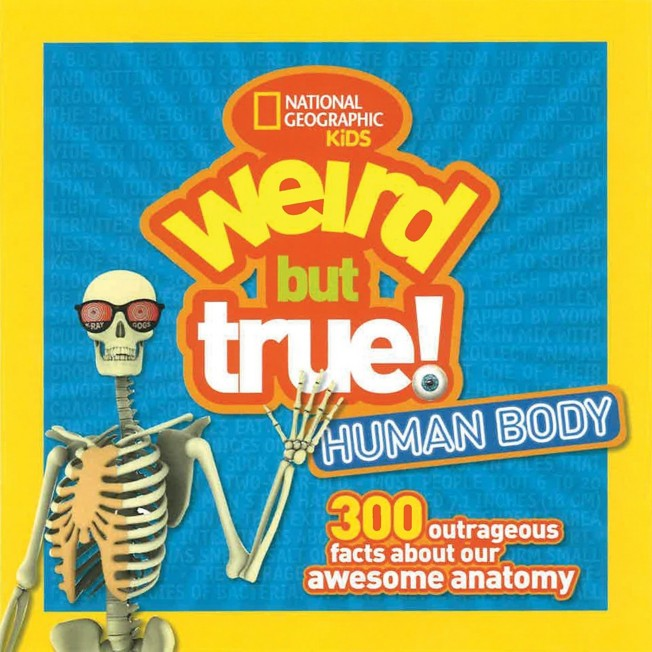 Weird But True Human Body: 300 Outrageous Facts About Your Awesome Anatomy Book – National Geographic