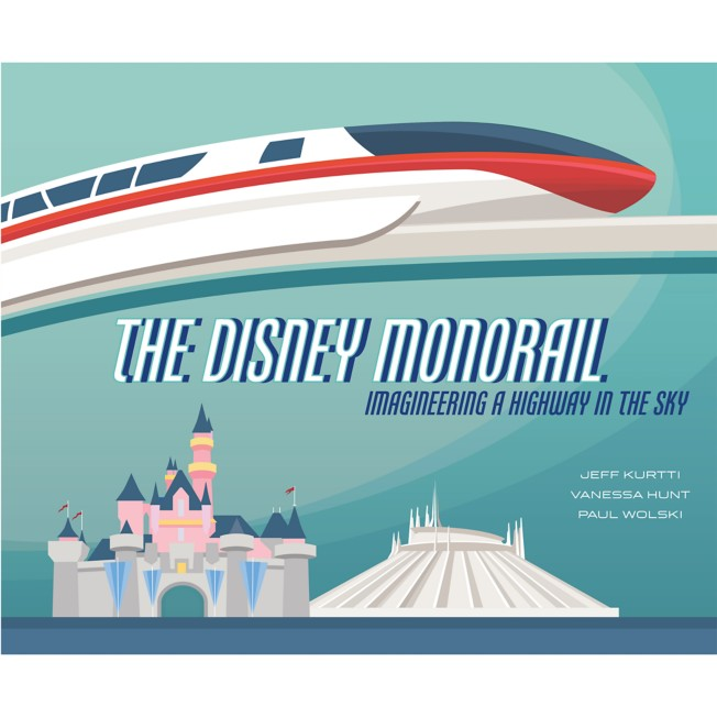 The Disney Monorail: Imagineering a Highway in the Sky Book