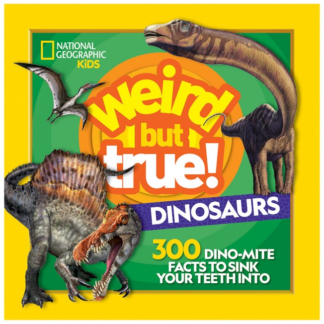Weird but True! Dinosaurs: 300 Dino-Mite Facts to Sink Your Teeth Into Book – National Geographic