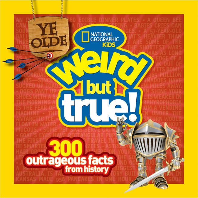 Ye Olde Weird But True: 300 Outrageous Facts from History Book – National Geographic