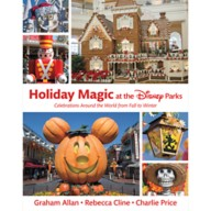 Holiday Magic at the Disney Parks: Celebrations Around the World from Fall to Winter Book