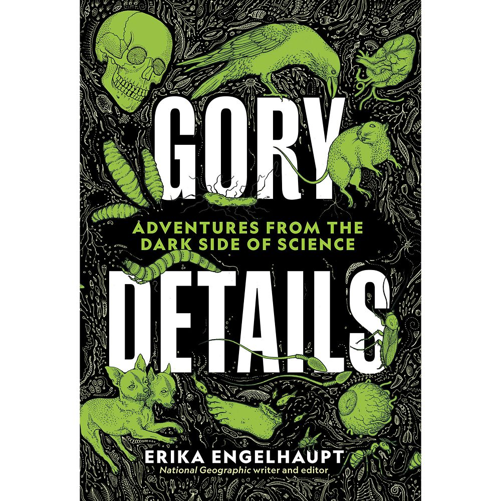 Gory Details: Adventures from the Dark Side of Science Book – National Geographic