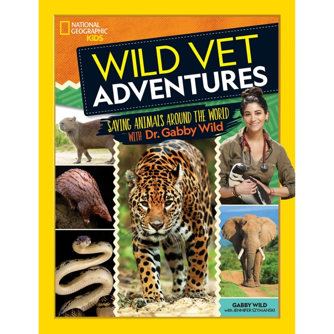 Wild Vet Adventures: Saving Animals Around the World with Dr. Gabby Wild Book – National Geographic