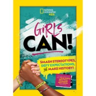 Girls Can!: Smash Stereotypes, Defy Expectations, and Make History Book – National Geographic