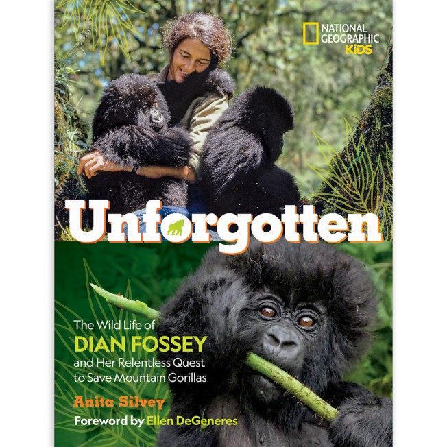 Unforgotten: The Wild Life of Dian Fossey and Her Relentless Quest to Save Mountain Gorillas Book –National Geographic Kids