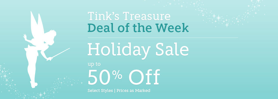 Tink's Treasure - Deal of the Week - Holiday Sale - Up to 50% Off - Select Styles - Prices as Marked