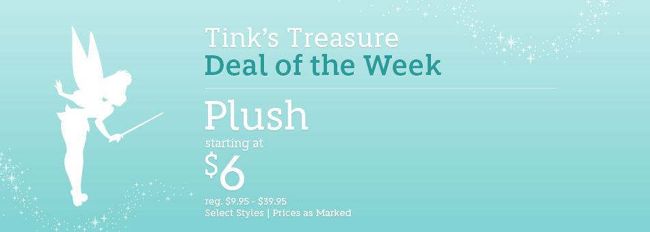 Tink's Treasure - Deal of the Week - Plush starting at $6 - reg. $9.95-$39.95 - Select Styles - Prices as Marked