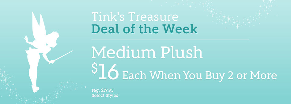 Tink's Treasure - Deal of the Week - Medium Plush - $16 Each When You Buy 2 or More - reg. $19.95 - Select Styles