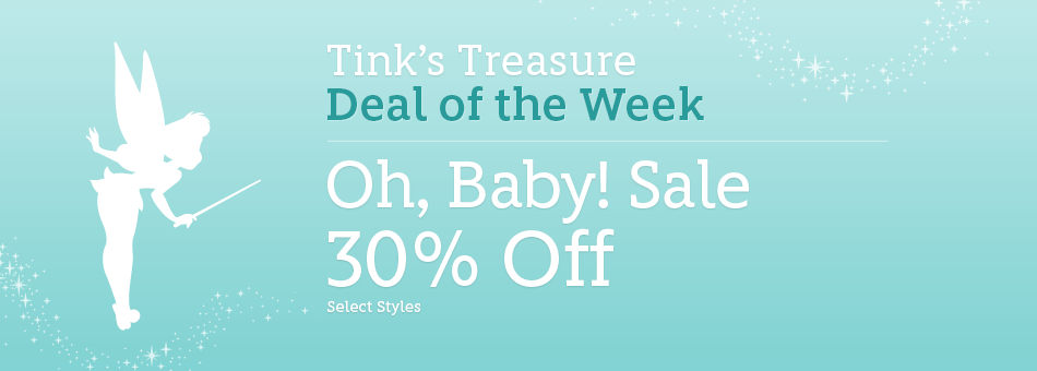 Tink's Treasure - Deal of the Week - Oh, Baby! Sale - 40% Off - Select Styles