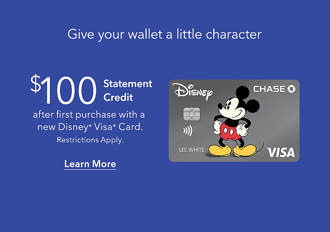 Give your wallet a little character  $100 Statement Credit after first purchase with a new Disney® Visa® Card Restrictions Apply.  Learn More