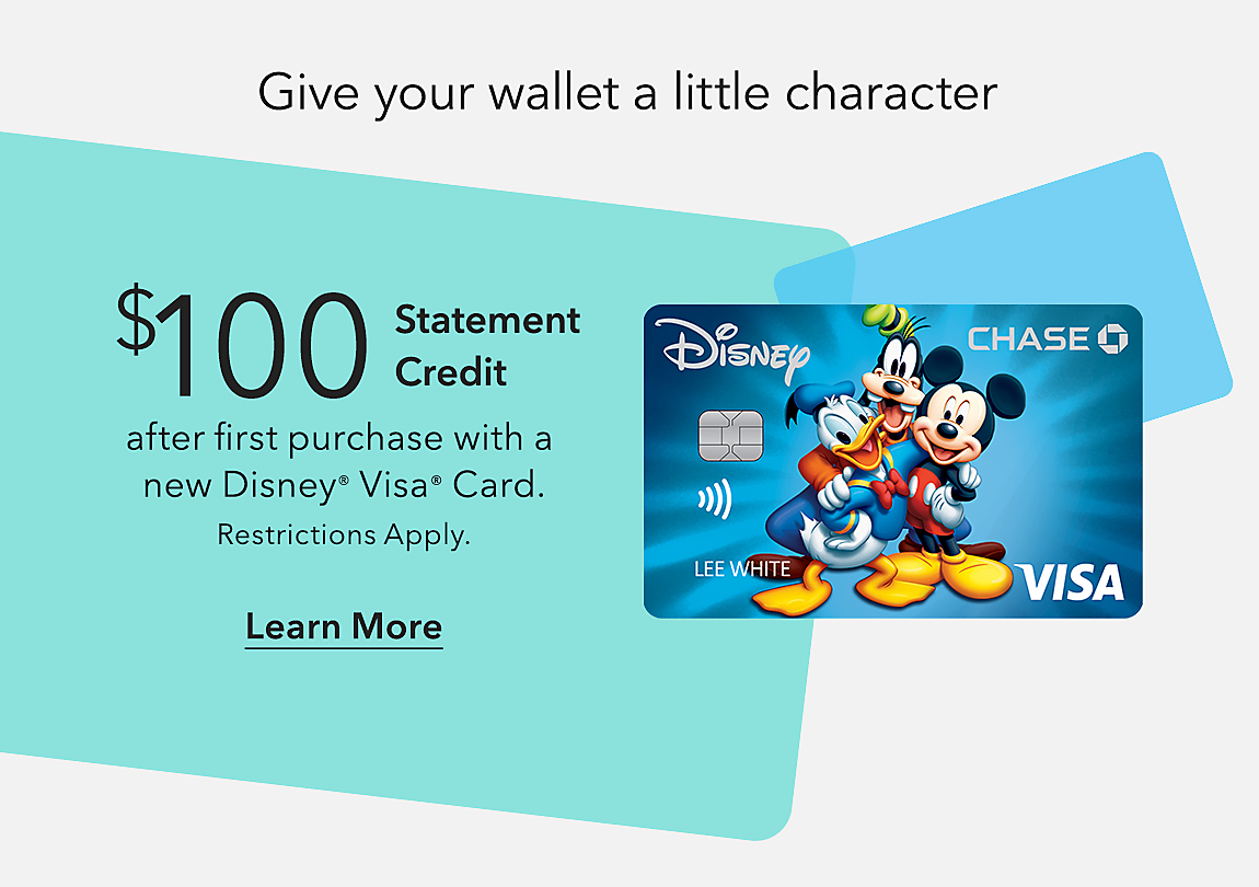 Give your wallet a little character $100 Statement Credit after first purchase with a new Disney® Visa® Card Learn More Restrictions Apply.