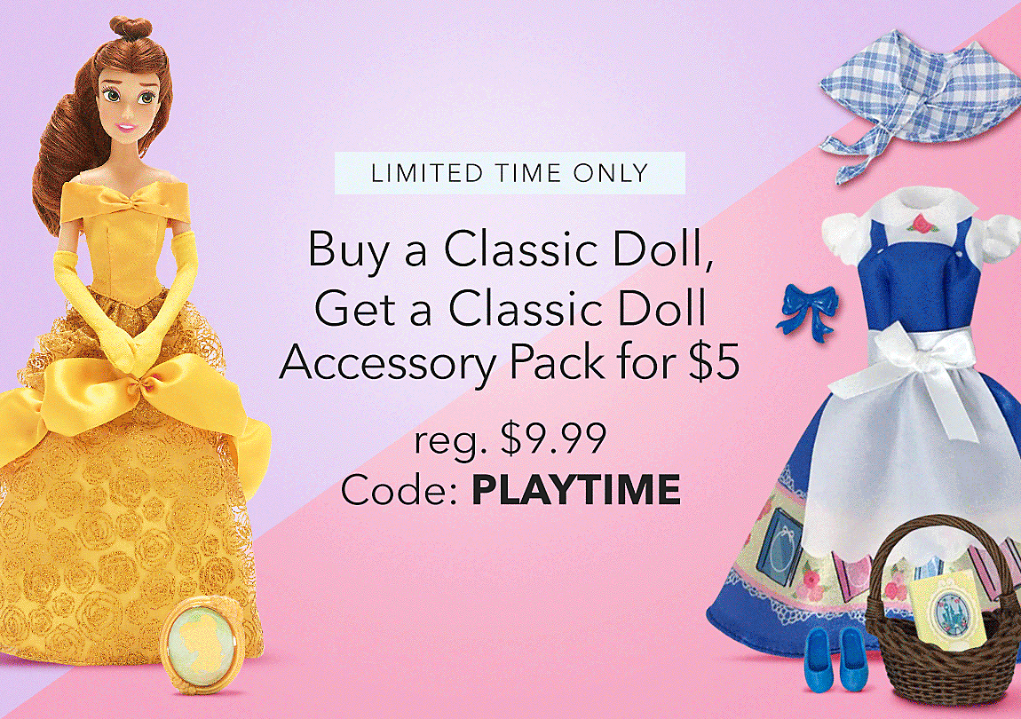 LIMITED TIME ONLY Buy a Classic Doll, Get a Classic Doll Accessory Pack for $5 Code: PLAYTIME