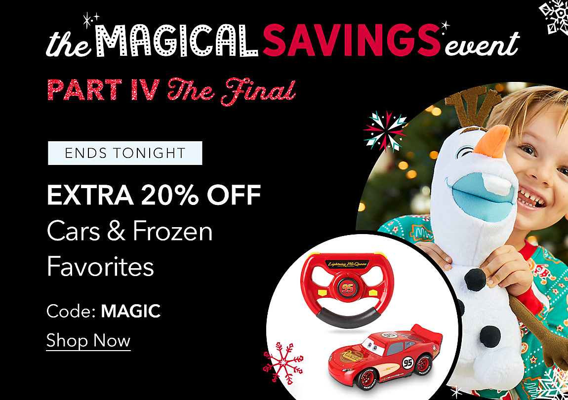 ENDS TONIGHT Extra 20% Off Cars & Frozen Favorites Code: MAGIC Shop Now