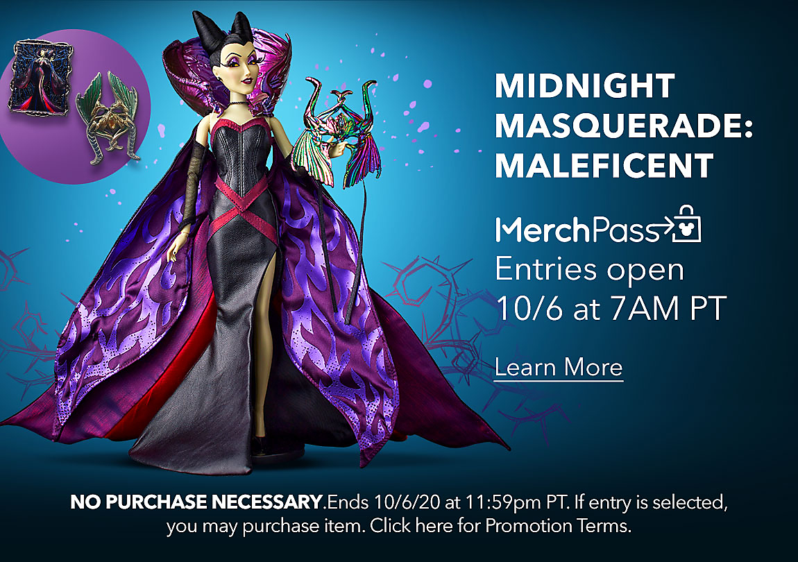 Midnight Masquerade: Maleficent MerchPass entries open 10/6 at 7AM PT Learn More NO PURCHASE NECESSARY TO ENTER. Ends 10/6/20 at 11:59pm PT. If entry is selected, you may purchase item. Click here for Promotion Terms.