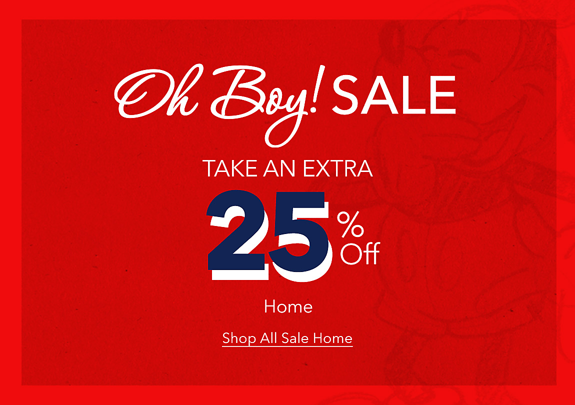 Oh Boy! Sale Take an Extra 25% Off Home Shop All Sale Home