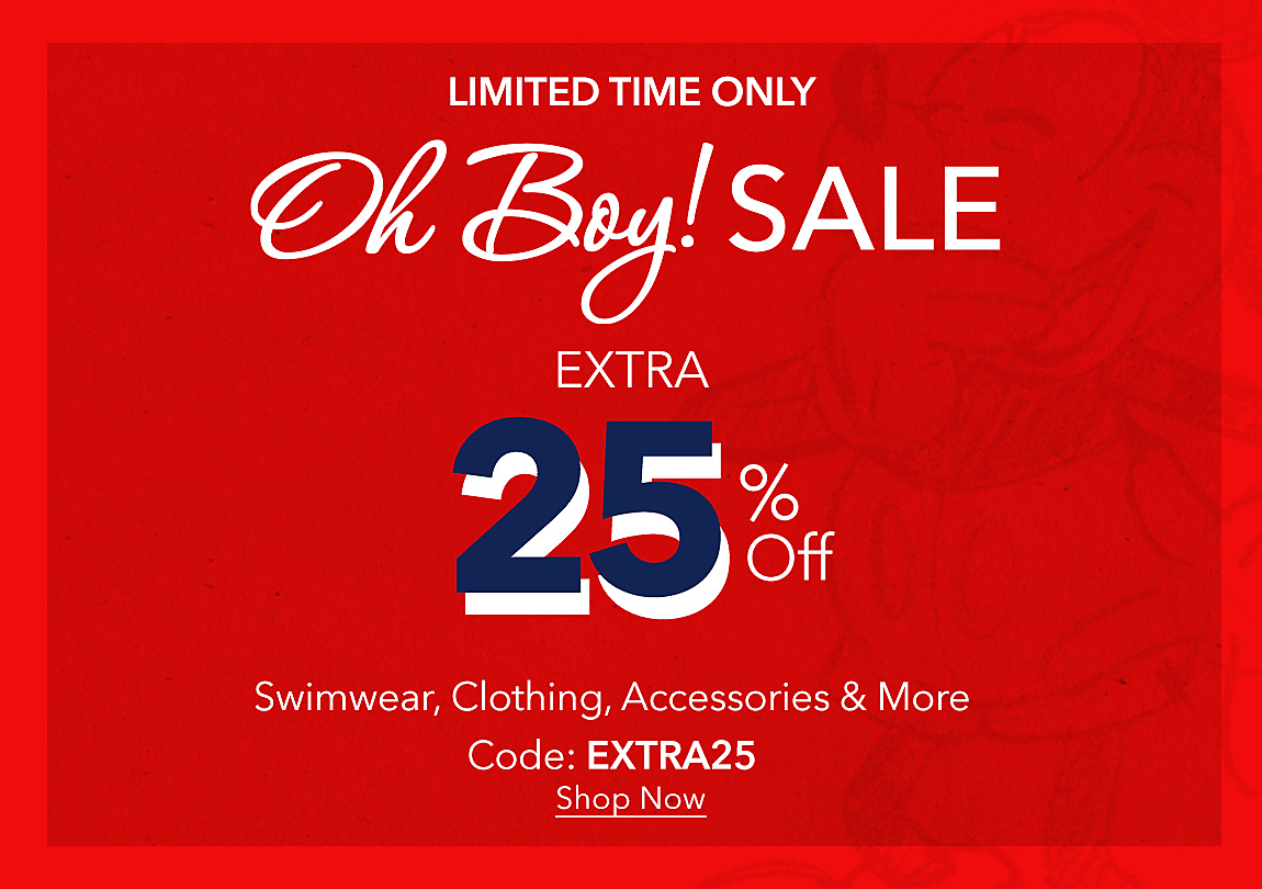 LIMITED TIME ONLY Oh Boy! Sale Extra 25% Off Swimwear, Clothing, Accessories & More Code: EXTRA25