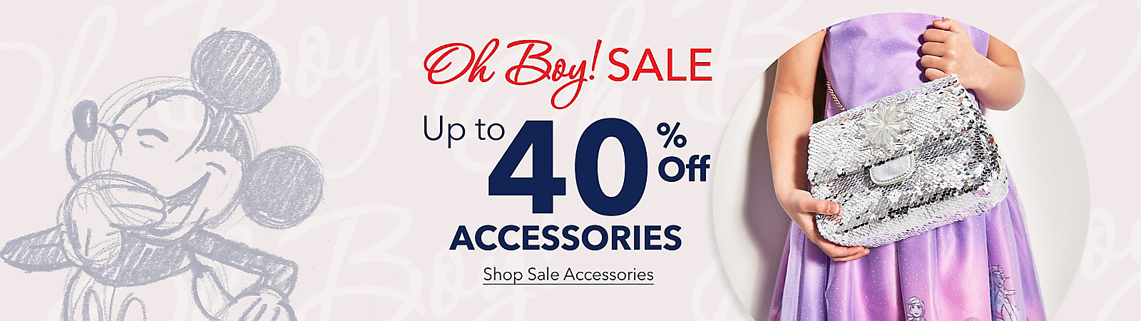 Oh, Boy! Sale on Now! Enjoy savings up to 40% off accessories. Shop Now