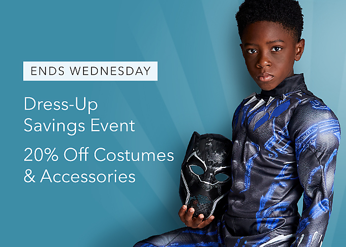 ENDS WEDNESDAY Dress-Up Savings Event 20% Off Costumes & Accessories