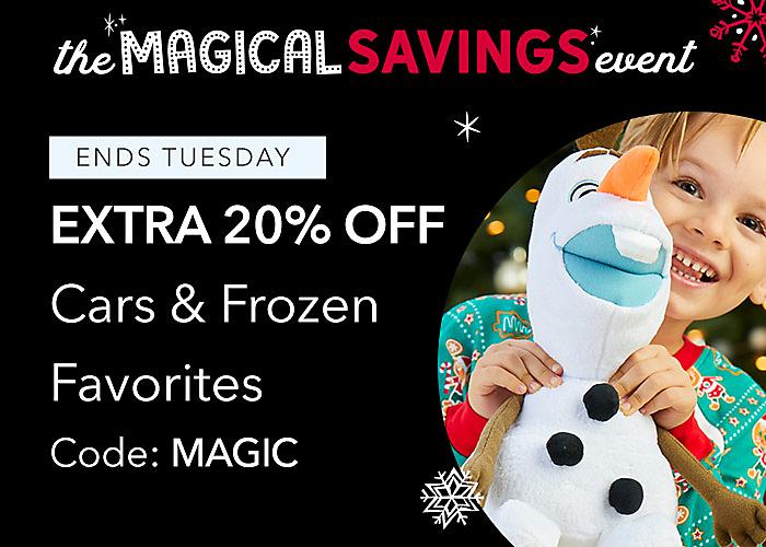 ENDS TUESDAY Extra 20% Off Cars & Frozen Favorites Code: MAGIC