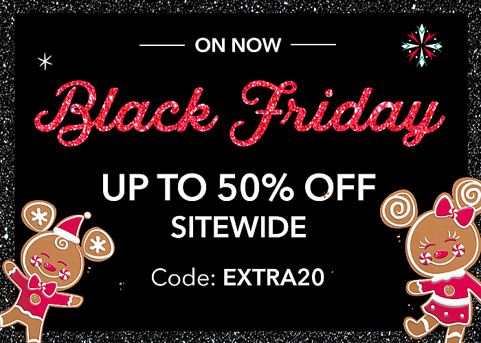 ON NOW BLACK FRIDAY Up to 50% Off Sitewide Code: EXTRA20