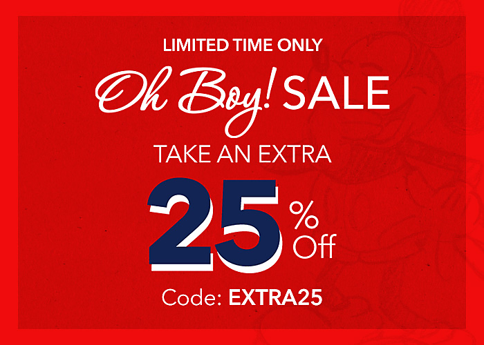 LIMITED TIME ONLY Oh Boy! Sale Take an Extra 25% Off Code: EXTRA25