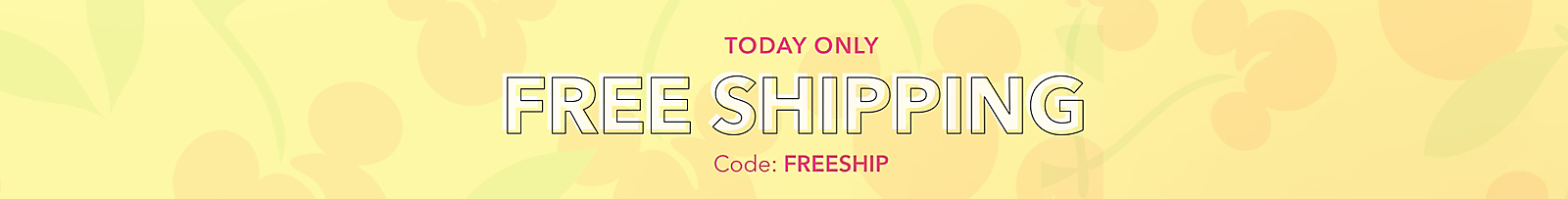 Today Only! Free Shipping Sitewide with Code: FREESHIP