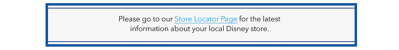 Please go to our Store Locator Page for the latest information about your local Disney store.
