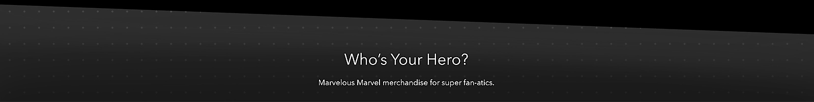 Who's Your Hero? Marvelous Marvel merchandise for super fan-atics
