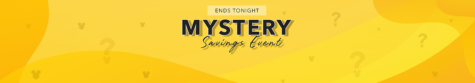 ENDS WEDNESDAY Mystery Savings Event [headline] Add select items to your shopping bag to reveal your deal! Shop Now