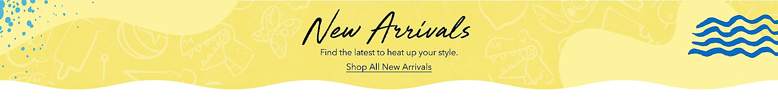 Find the latest to heat up your style. Shop All New Arrivals