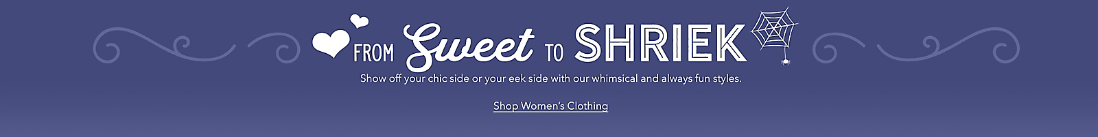 From Sweet to Shriek, shop Women's Clothing