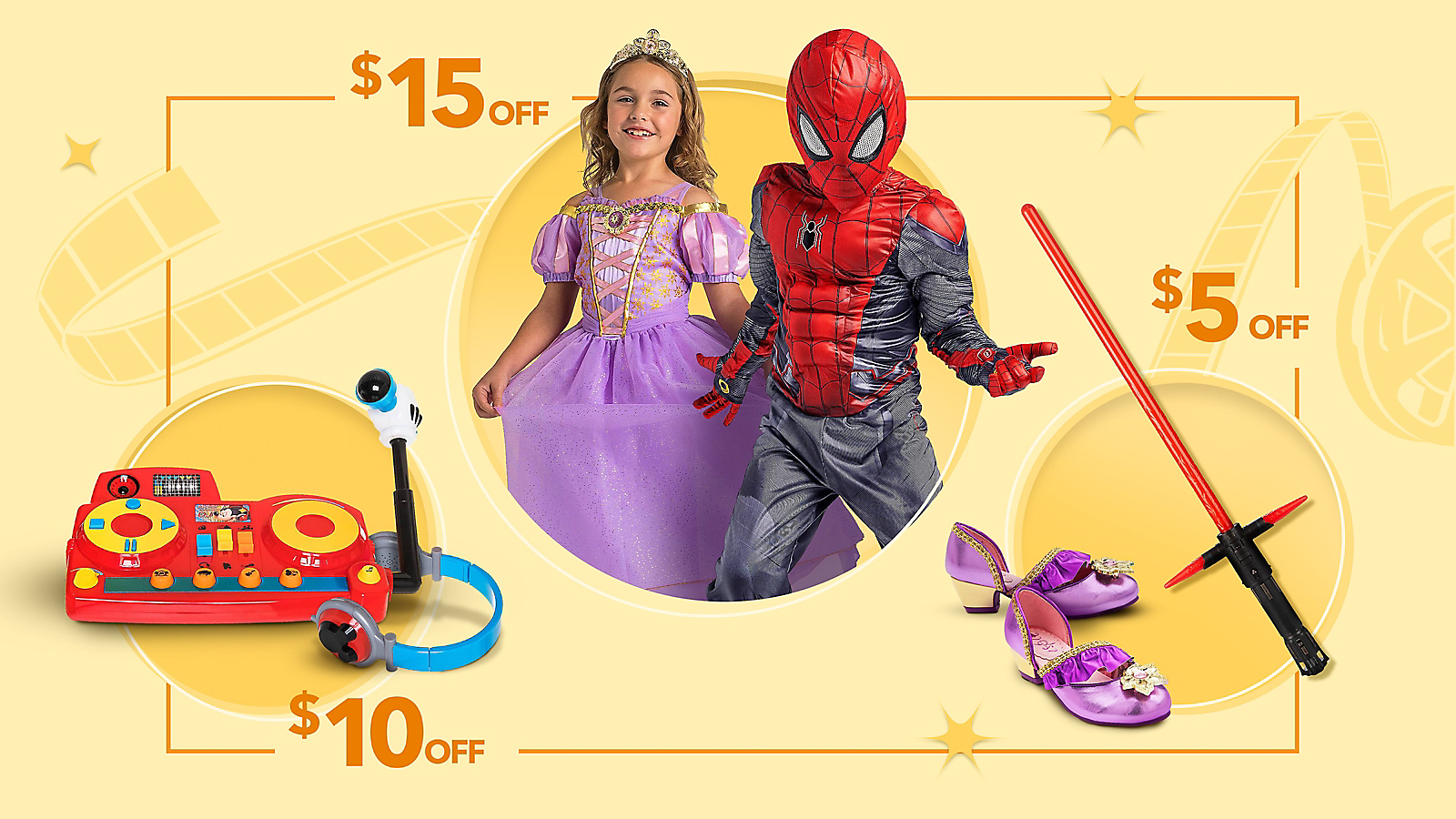 Fun with Disney [at logo]  [prices] $15 Off Girl in Rapunzel Costume Boy in Spider-Man Costume  $10 Off Mickey Mouse DJ Play Set Toy  $5 Off Rapunzel Costume Slippers Kylo Ren Lightsaber Toy